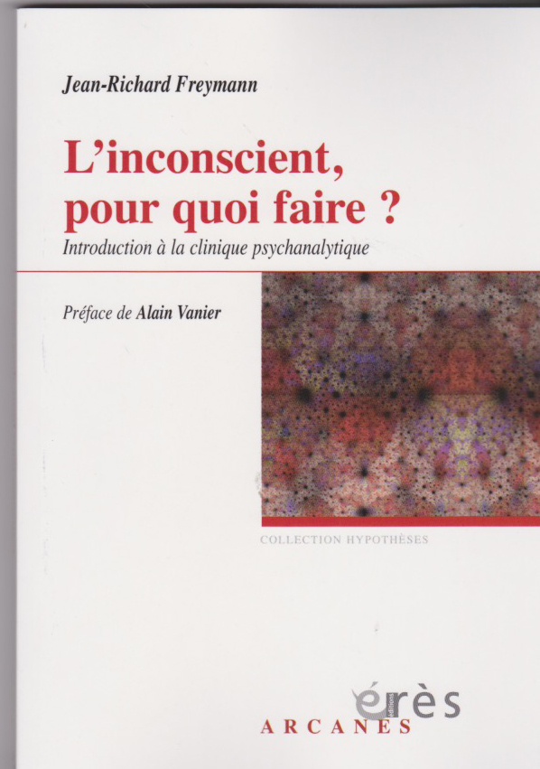 L'inconscient, pour quoi faire ? Introduction à la clinique psychanalytique