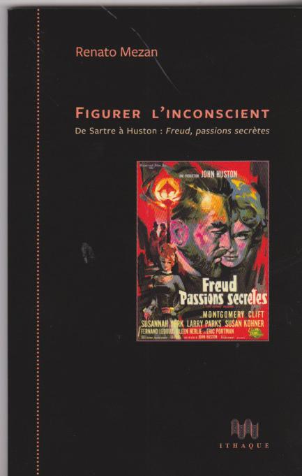 Figurer l'inconscient De Sartre à Huston : Freud, passions secrètes