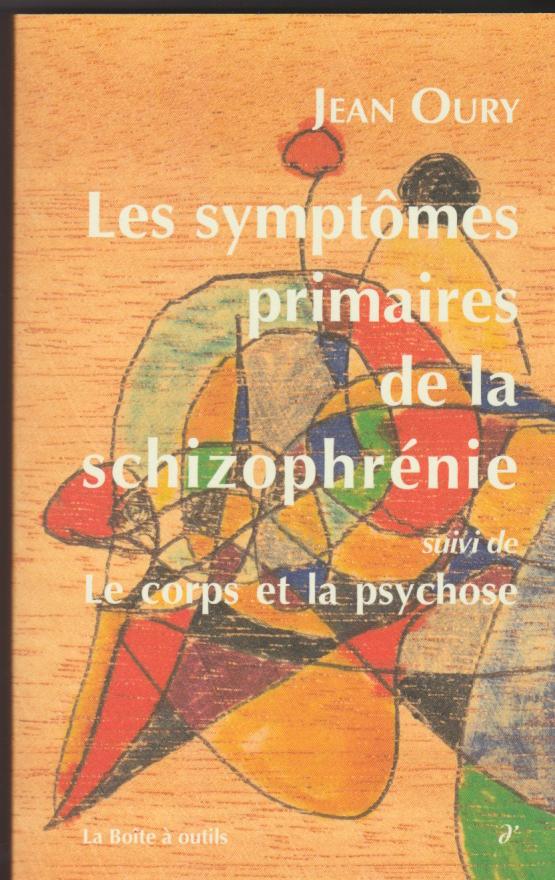 Les symptômes primaires de la schizophrénie suivi de Le corps et la psychose