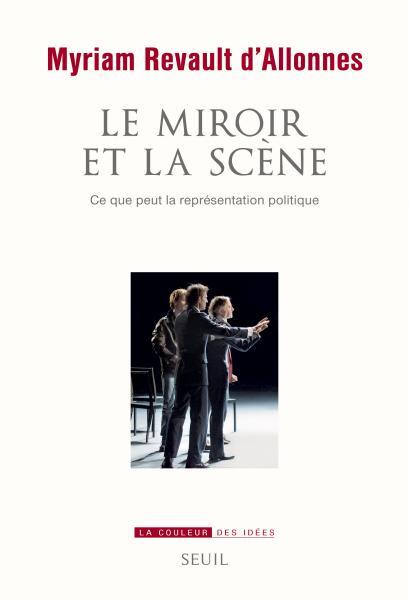 livre de Myriam REVAULT D'ALLONNES  : « Le miroir et la scène . Ce que peut la représentation politique ». Ed du Seuil  Paris 2016