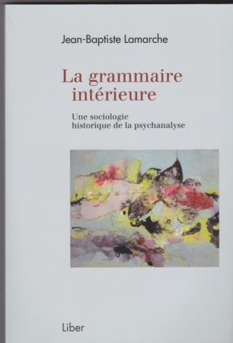 La grammaire intérieure Une sociologie historique de la psychanalyse