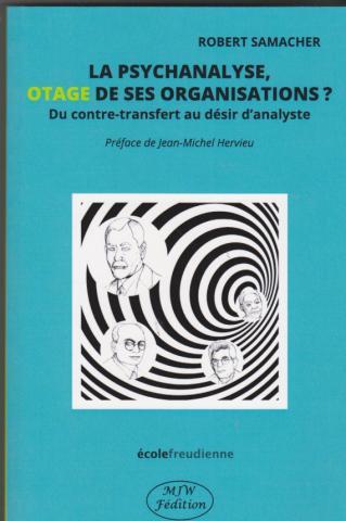 La psychanalyse, otage des organisations? Du contre transfert au désir d'analyste