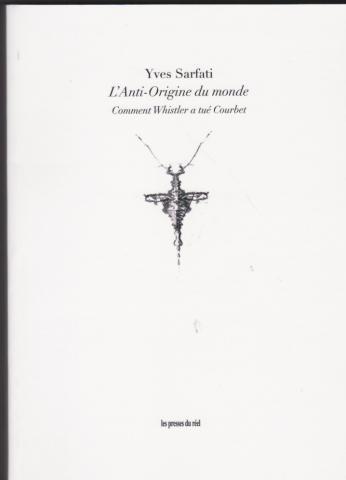 L'anti-Origine du monde. Comment Whistler a tué Courbet
