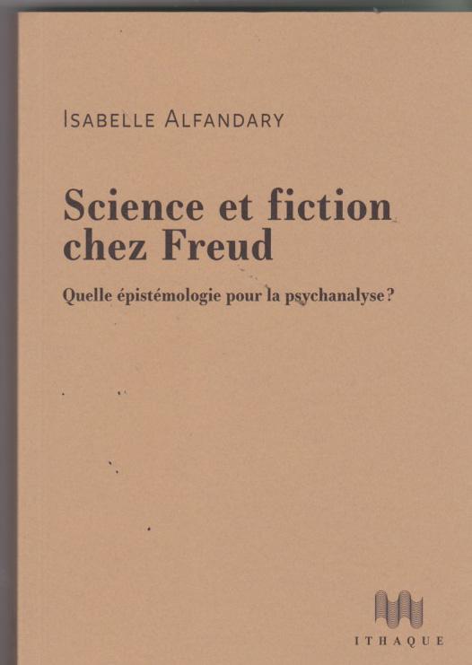 Science et fiction chez Freud . Quelle épistémologie pour la psychanalyse?