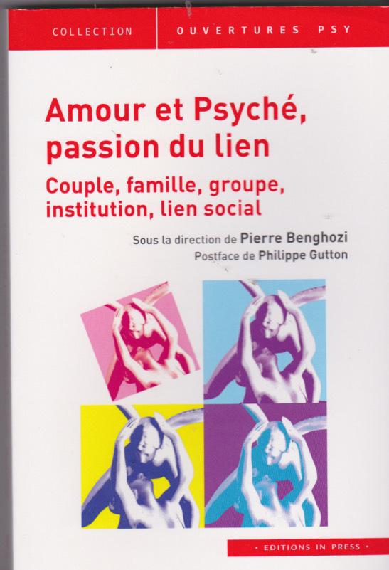 Amour et Psyché, la passion du lien. Couple, famille, groupe, institution, lien social