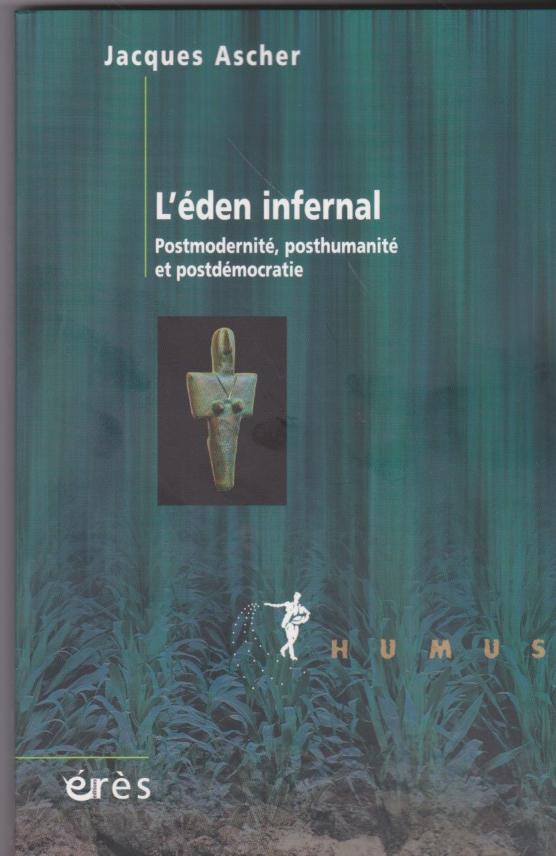 l'éden infernal Postmodernité, posthumanité et postdémocratie