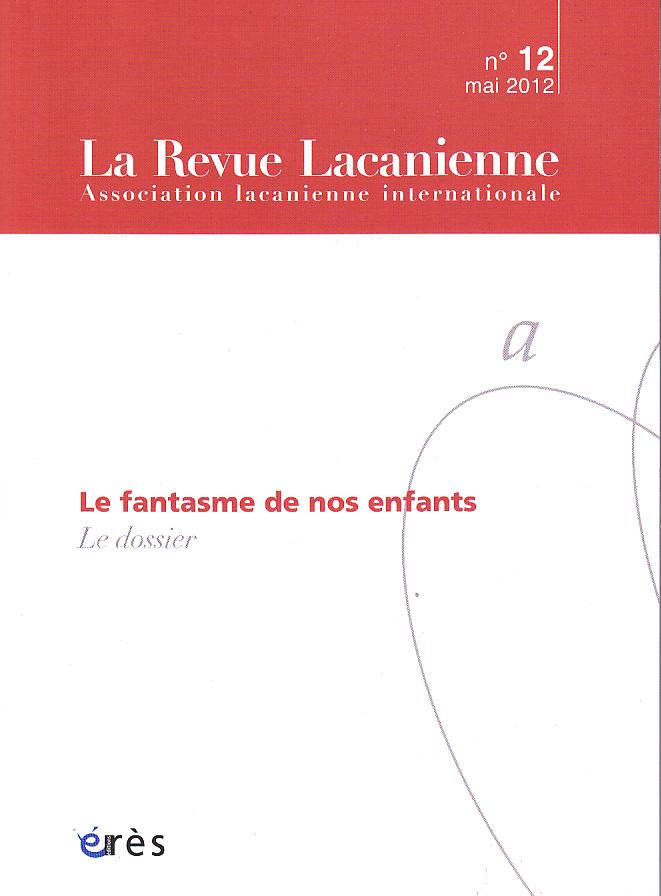 La Revue Lacanienne (6/2012 : Le fantasme de nos enfants)