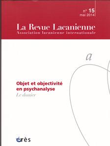 La Revue Lacanienne (7/2014 : Objet et objectivité en psychanalyse)