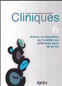 cliniques (10/2013 : Ordres et désordres de l'oralité aux différents âges de la vie)
