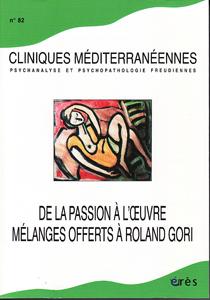 Cliniques méditérannéennes (12/2010 : De la passion à l'oeuvre.Mélanges offerts à Roland Gori)