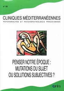 Cliniques méditérannéennes (7/2011 : Penser notre époque : mutations du sujet ou solutions subjectives)