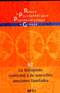Revue de Psychothérapie Psychanalytique de Groupe (7/2013 : Le thérapeute confronté à de nouvelles structures familiales)