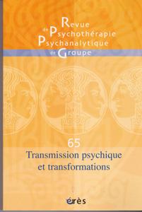 Revue de Psychothérapie Psychanalytique de Groupe (12/2015 : Transmission psychique et transformations)