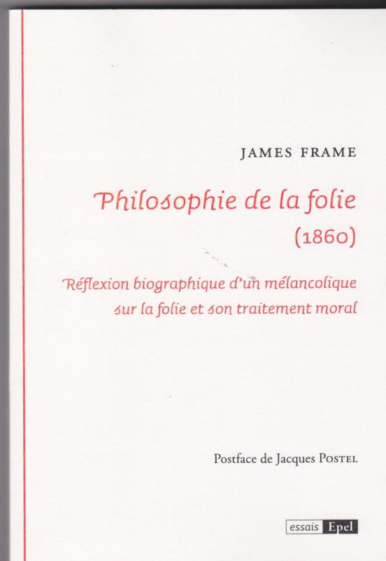 Philosophie de la folie (1860) Réflexion biographique d'un mélancolique sur la folie et son traitement moral