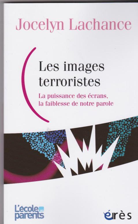Les images terroristes. La puissance des écrans, la faiblesse de notre parole