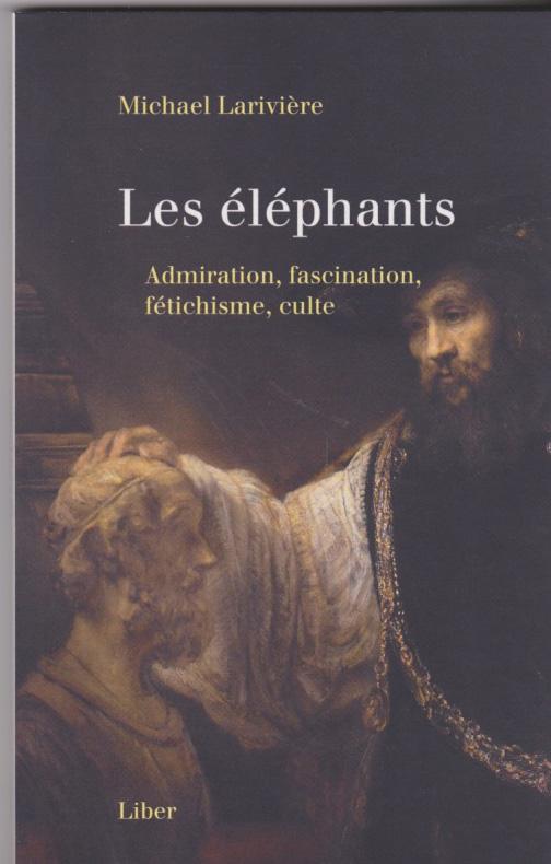 Les éléphants. Admiration, fascination, fétichisme, culte