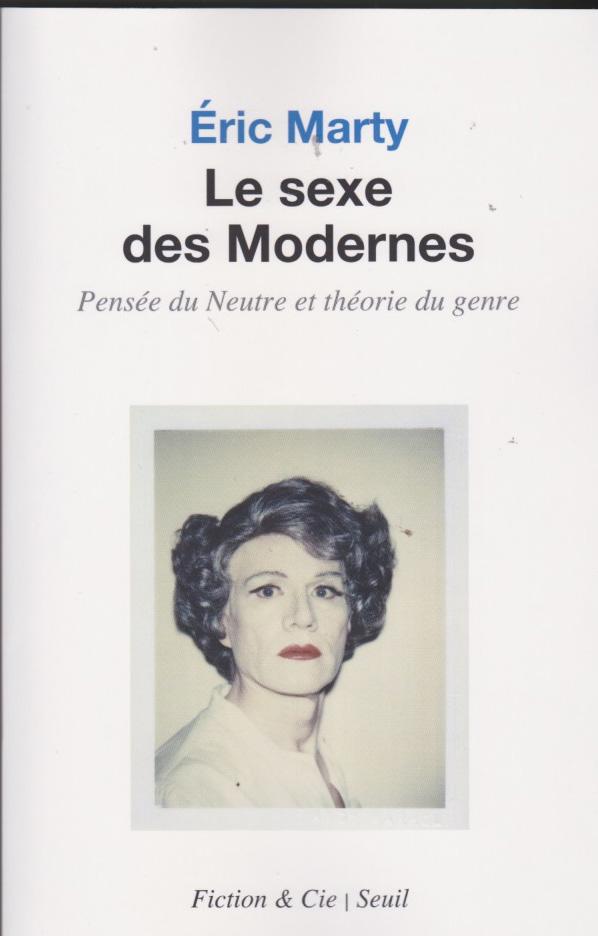 Le sexe des modernes. Pensée du neutre et théorie du genre