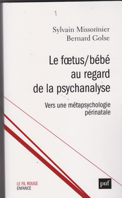 le foetus/bébé au regard de la psychanalyse.. Vers une métapsychologie périnatale