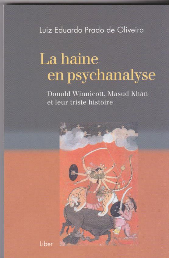 La haine en psychanalyse.Donald Winnicott, Masud Kahn, et leur triste histoire