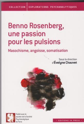 Benno Rosenberg, une passion pour les pulsions. Masochisme, angoisse, somatisation