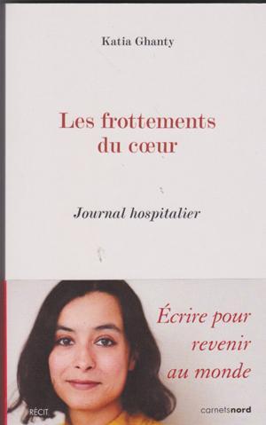 Les frottements du cœur » Récit. Katia Ghanty. Editions Carnetsnords. Nov 2017.