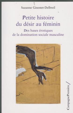 Petite histoire du désir au féminin. Des bases érotiques de la domination sociale masculine