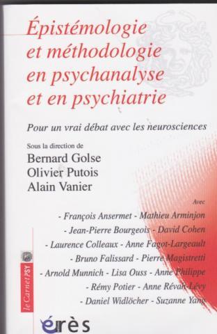 Epistémologie et méthodologie en psychanalyse et en psychiatrie. Pour un vrai débat avec les neurosciences