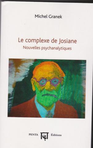 Le complexe de Josiane. Nouvelles psychanalytiques