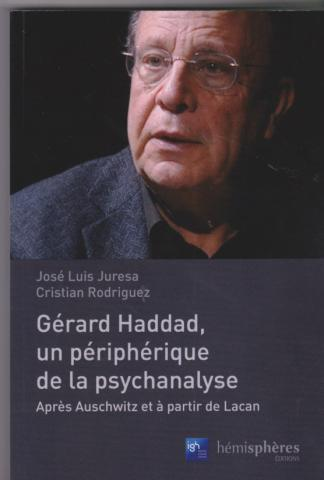 Gérard Haddad, un périphérique de la psychanalyse Après Auschwitz et à partir de Lacan
