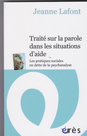 Traité sur la parole dans les situations d'aide. Les pratiques sociales en dette de la psychanalyse