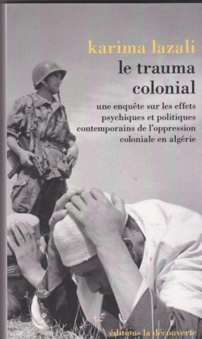 Le trauma colonial. Une enquête sur les effets psychiques et politiques contemporains de l'oppression coloniale en algérie