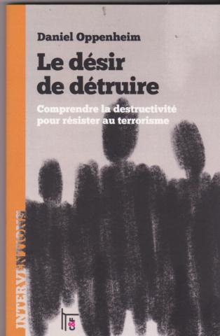 Le désir de détruire. Comprendre la destructivité pour résister au terrorisme