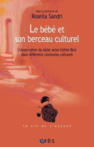 Le bébé et son berceau culturel. L'observation du bébé selon Esther Bick dans différents contextes culturels