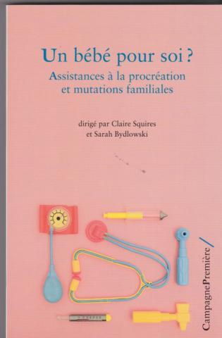 Un bébé pour soi. Assistances à la procréation et mutations familiales